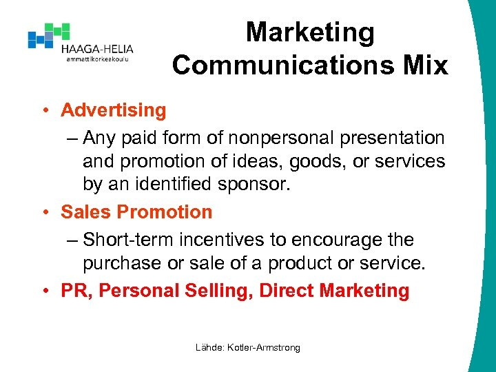 Marketing Communications Mix • Advertising – Any paid form of nonpersonal presentation and promotion