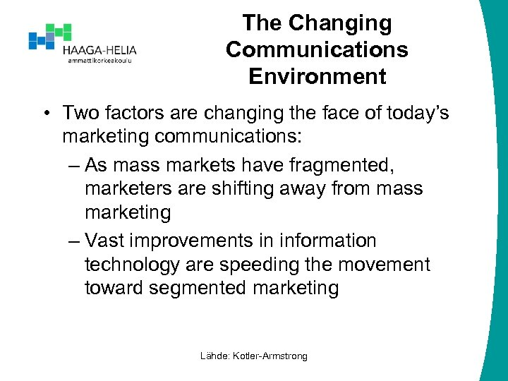 The Changing Communications Environment • Two factors are changing the face of today's marketing
