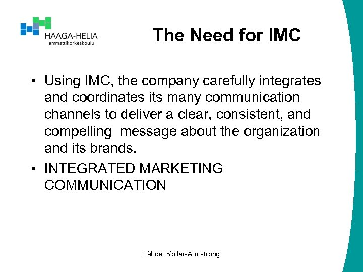The Need for IMC • Using IMC, the company carefully integrates and coordinates its