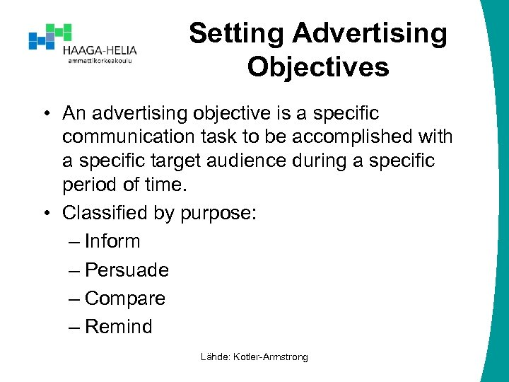 Setting Advertising Objectives • An advertising objective is a specific communication task to be