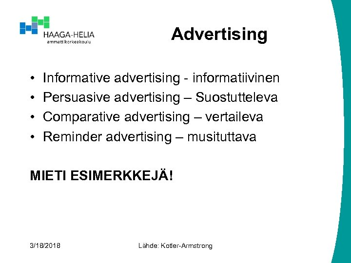 Advertising • • Informative advertising - informatiivinen Persuasive advertising – Suostutteleva Comparative advertising –