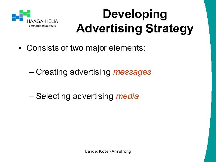 Developing Advertising Strategy • Consists of two major elements: – Creating advertising messages –