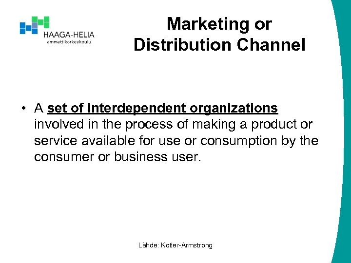 Marketing or Distribution Channel • A set of interdependent organizations involved in the process