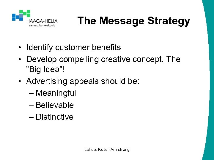 "The Message Strategy • Identify customer benefits • Develop compelling creative concept. The ""Big"