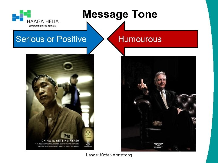 Message Tone Serious or Positive Humourous Lähde: Kotler-Armstrong