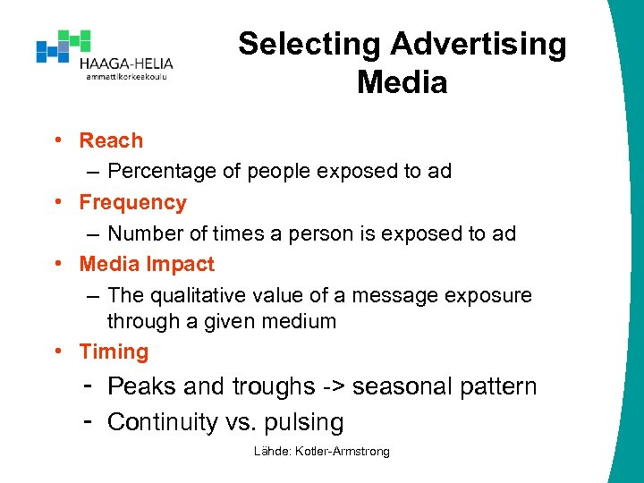 Selecting Advertising Media • Reach – Percentage of people exposed to ad • Frequency