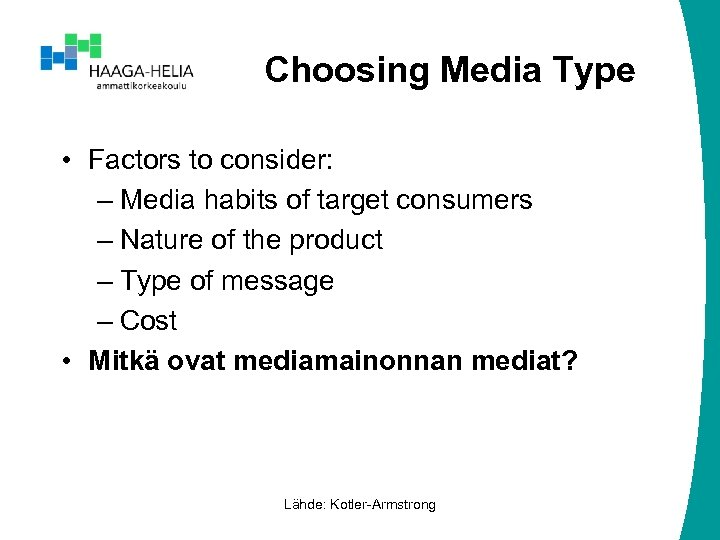 Choosing Media Type • Factors to consider: – Media habits of target consumers –