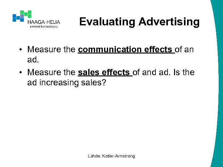 Evaluating Advertising • Measure the communication effects of an ad. • Measure the sales