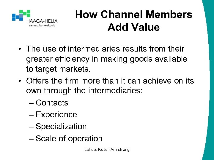 How Channel Members Add Value • The use of intermediaries results from their greater