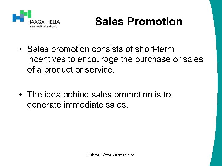 Sales Promotion • Sales promotion consists of short-term incentives to encourage the purchase or