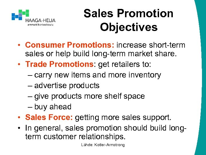 Sales Promotion Objectives • Consumer Promotions: increase short-term sales or help build long-term market