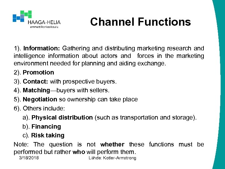 Channel Functions 1). Information: Gathering and distributing marketing research and intelligence information about actors