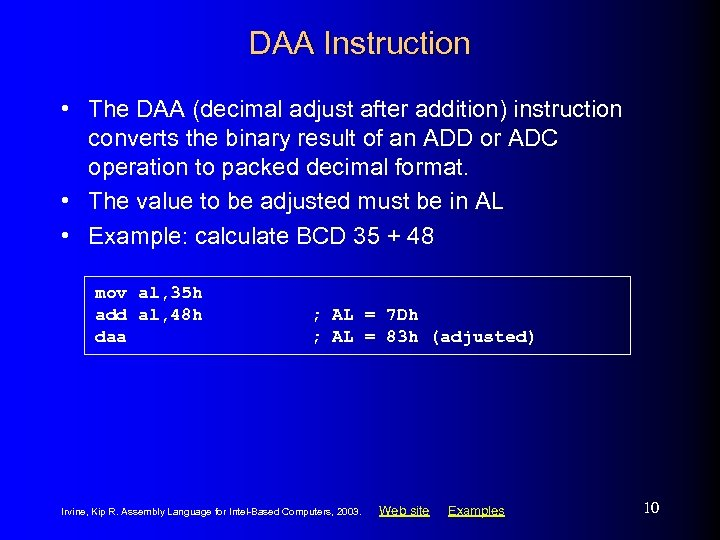 DAA Instruction • The DAA (decimal adjust after addition) instruction converts the binary result