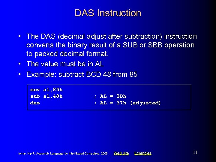 DAS Instruction • The DAS (decimal adjust after subtraction) instruction converts the binary result