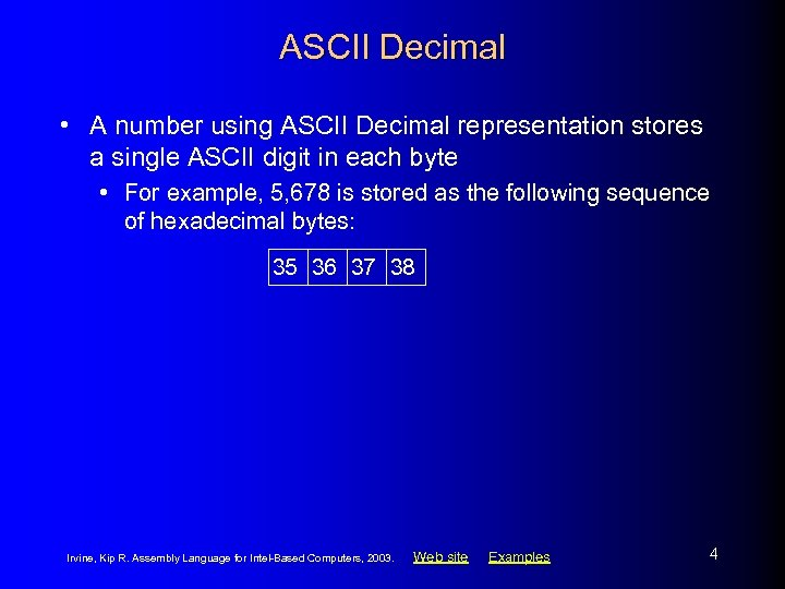 ASCII Decimal • A number using ASCII Decimal representation stores a single ASCII digit