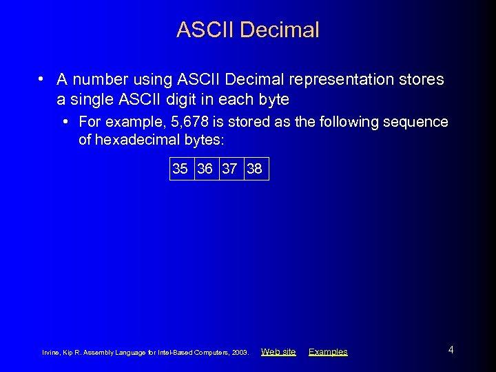 ASCII Decimal • A number using ASCII Decimal representation stores a single ASCII digit