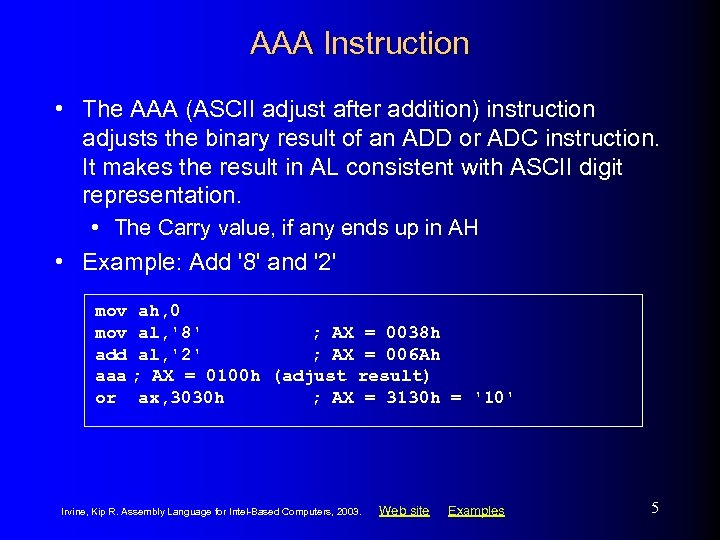 AAA Instruction • The AAA (ASCII adjust after addition) instruction adjusts the binary result