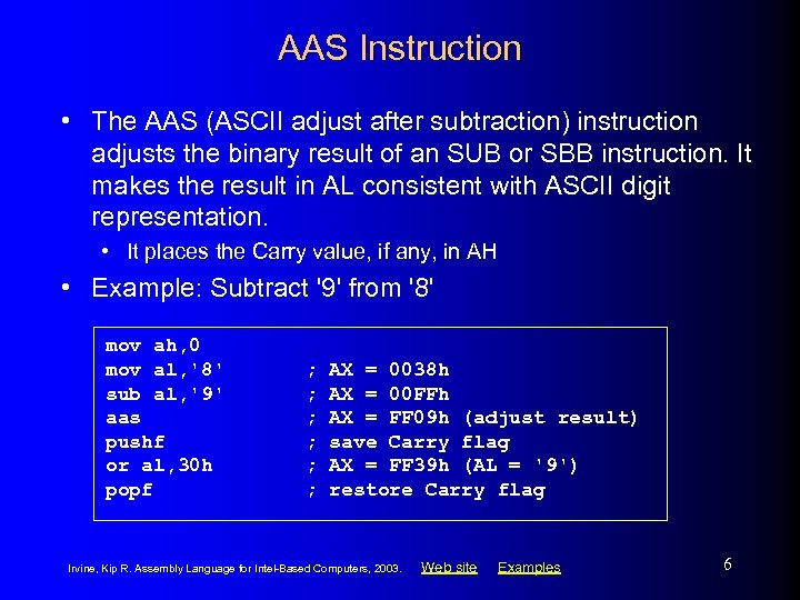 AAS Instruction • The AAS (ASCII adjust after subtraction) instruction adjusts the binary result