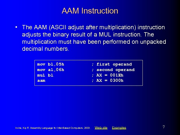 AAM Instruction • The AAM (ASCII adjust after multiplication) instruction adjusts the binary result