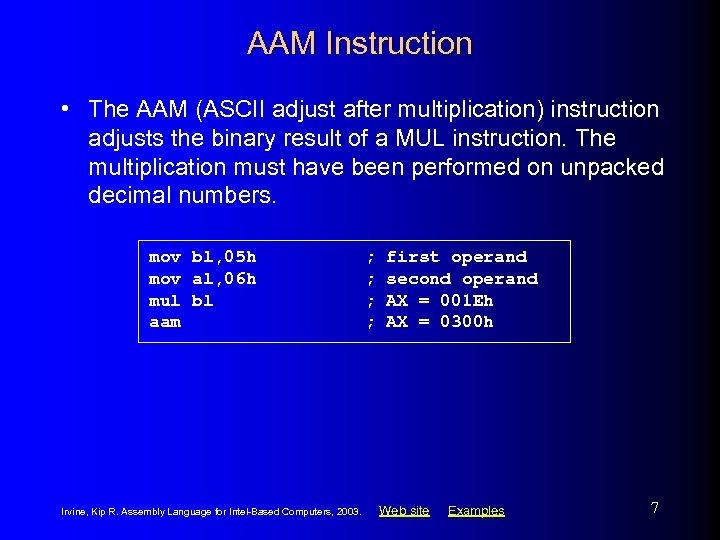 AAM Instruction • The AAM (ASCII adjust after multiplication) instruction adjusts the binary result