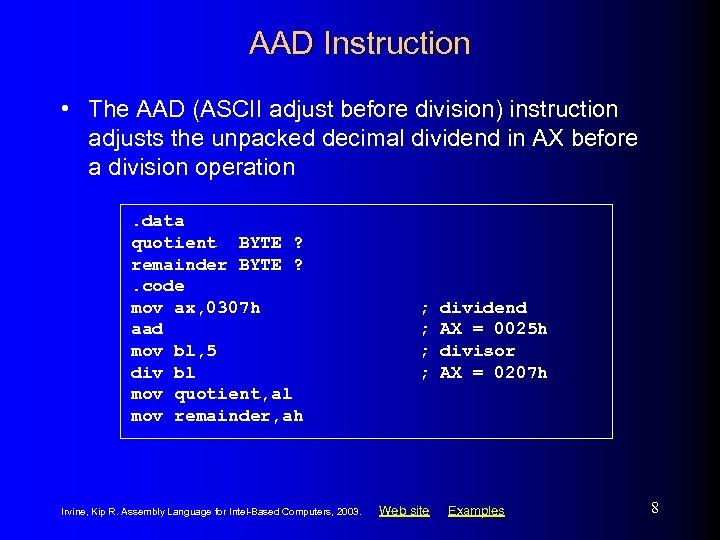 AAD Instruction • The AAD (ASCII adjust before division) instruction adjusts the unpacked decimal