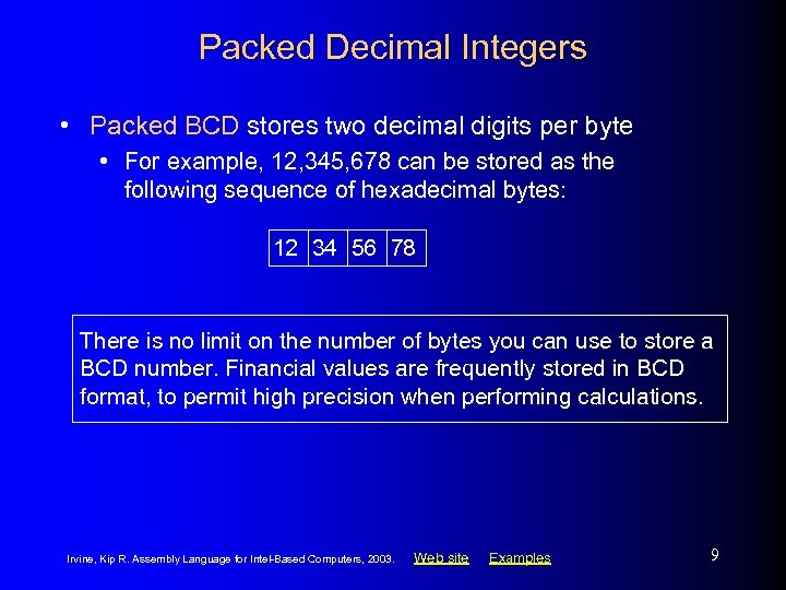 Packed Decimal Integers • Packed BCD stores two decimal digits per byte • For