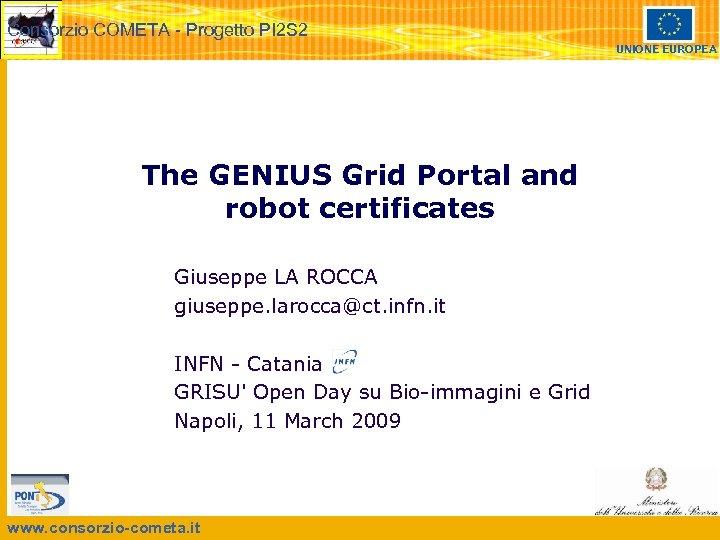Consorzio COMETA - Progetto PI 2 S 2 UNIONE EUROPEA The GENIUS Grid Portal
