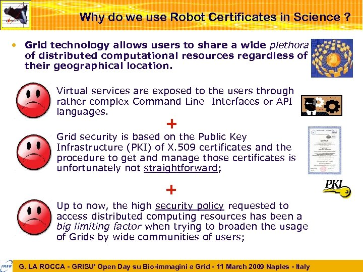 Why do we use Robot Certificates in Science ? • Grid technology allows users