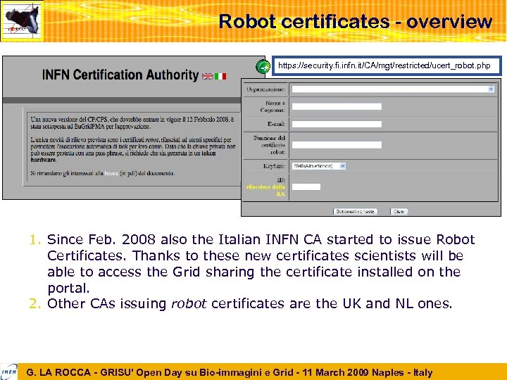 Robot certificates - overview https: //security. fi. infn. it/CA/mgt/restricted/ucert_robot. php 1. Since Feb. 2008