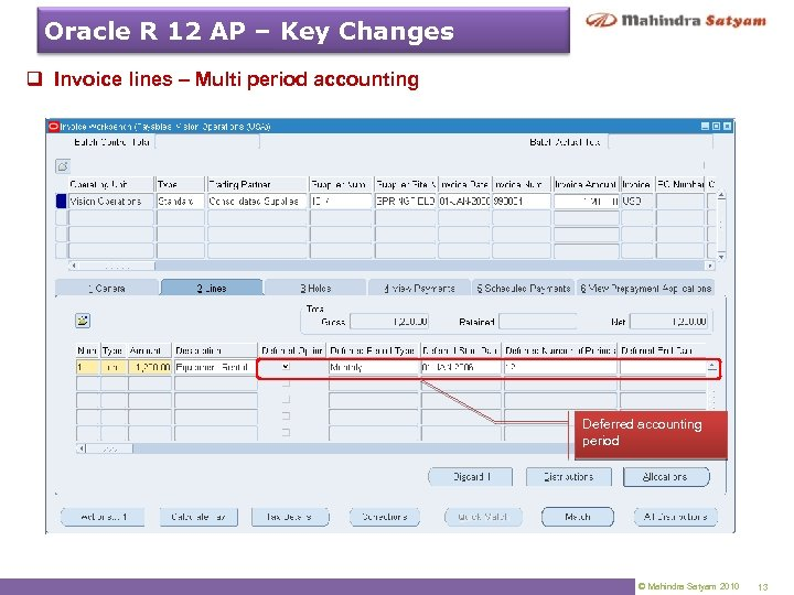 Oracle R 12 AP – Key Changes q Invoice lines – Multi period accounting