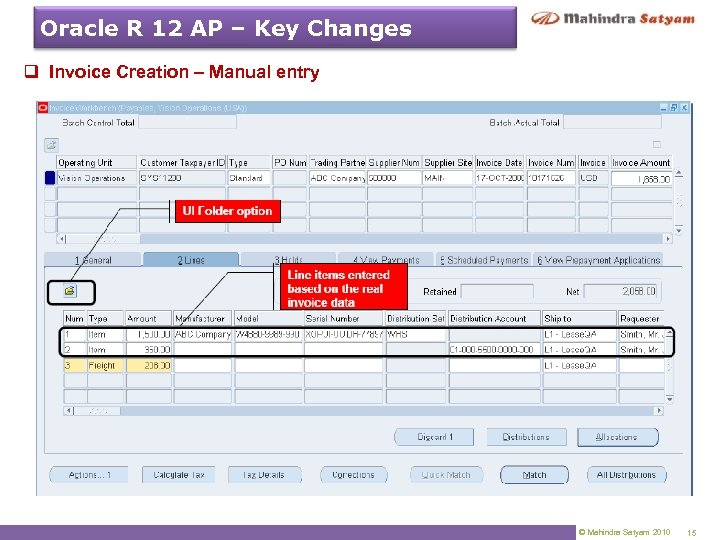 Oracle R 12 AP – Key Changes q Invoice Creation – Manual entry ©