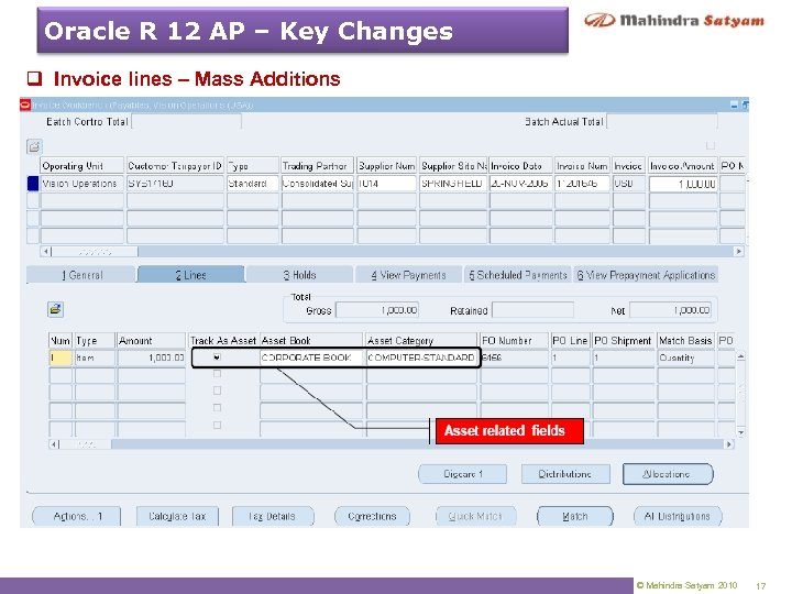 Oracle R 12 AP – Key Changes q Invoice lines – Mass Additions ©