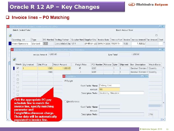 Oracle R 12 AP – Key Changes q Invoice lines – PO Matching ©
