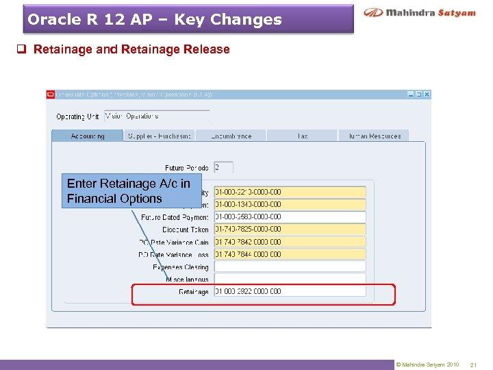 Oracle R 12 AP – Key Changes q Retainage and Retainage Release Enter Retainage