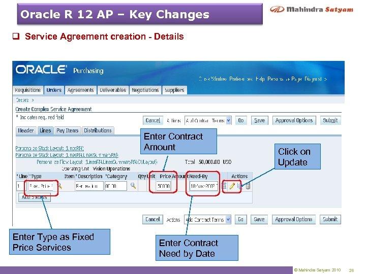 Oracle R 12 AP – Key Changes q Service Agreement creation - Details Enter
