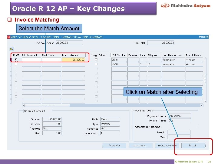 Oracle R 12 AP – Key Changes q Invoice Matching Select the Match Amount
