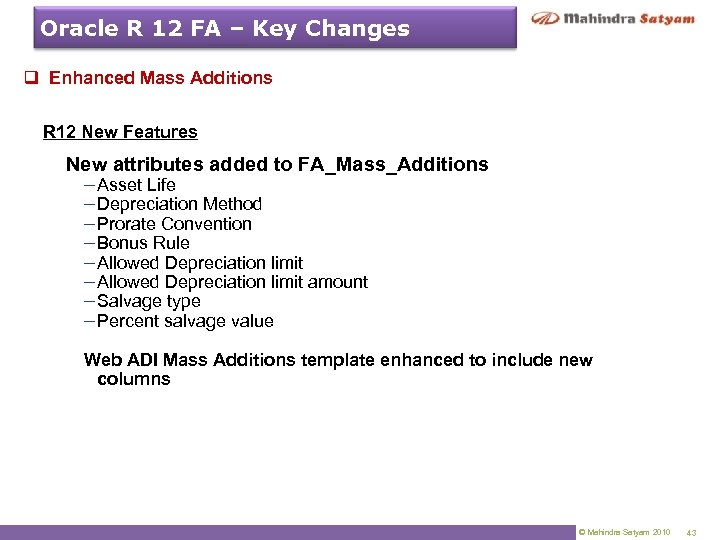 Oracle R 12 FA – Key Changes q Enhanced Mass Additions R 12 New
