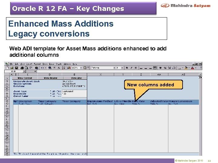 Oracle R 12 FA – Key Changes Enhanced Mass Additions Legacy conversions Web ADI