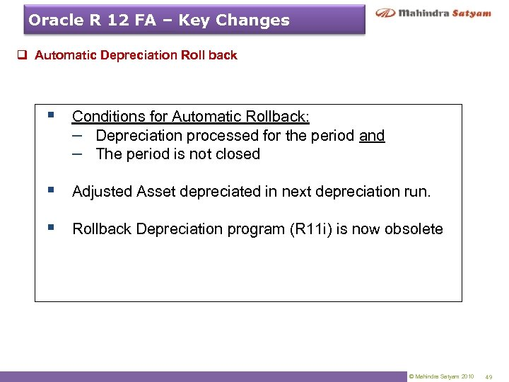 Oracle R 12 FA – Key Changes q Automatic Depreciation Roll back § Conditions