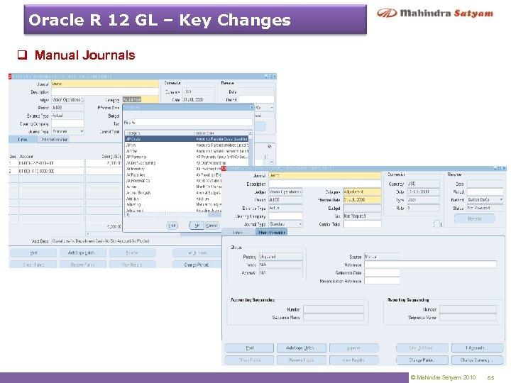 Oracle R 12 GL – Key Changes q Manual Journals © Mahindra Satyam 2010