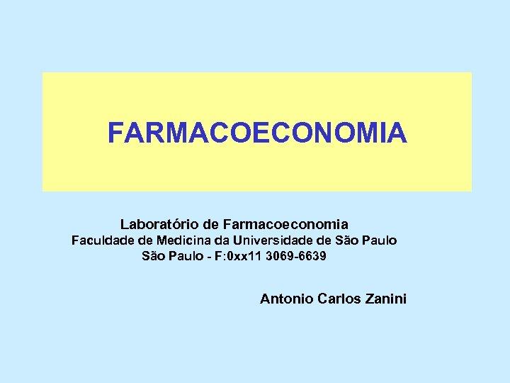 FARMACOECONOMIA Laboratório de Farmacoeconomia Faculdade de Medicina da Universidade de São Paulo - F: