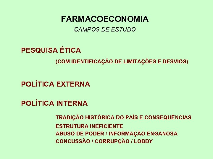 FARMACOECONOMIA CAMPOS DE ESTUDO PESQUISA ÉTICA (COM IDENTIFICAÇÃO DE LIMITAÇÕES E DESVIOS) POLÍTICA EXTERNA