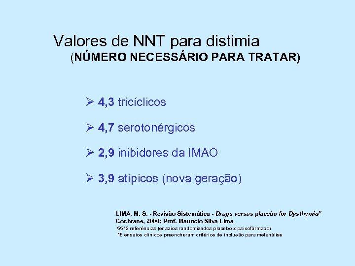 Valores de NNT para distimia (NÚMERO NECESSÁRIO PARA TRATAR) Ø 4, 3 tricíclicos Ø