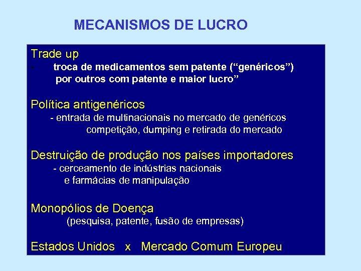 """MECANISMOS DE LUCRO Trade up - troca de medicamentos sem patente (""""genéricos"""") por outros"""