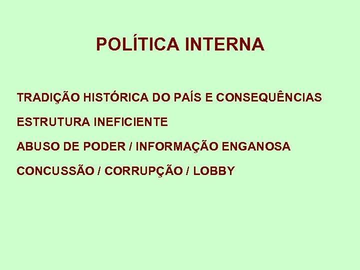 POLÍTICA INTERNA TRADIÇÃO HISTÓRICA DO PAÍS E CONSEQUÊNCIAS ESTRUTURA INEFICIENTE ABUSO DE PODER /