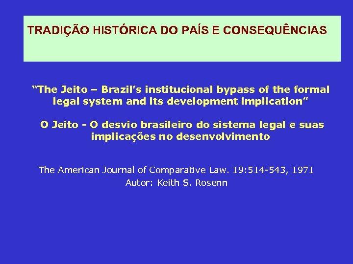 """TRADIÇÃO HISTÓRICA DO PAÍS E CONSEQUÊNCIAS """"The Jeito – Brazil's institucional bypass of the"""
