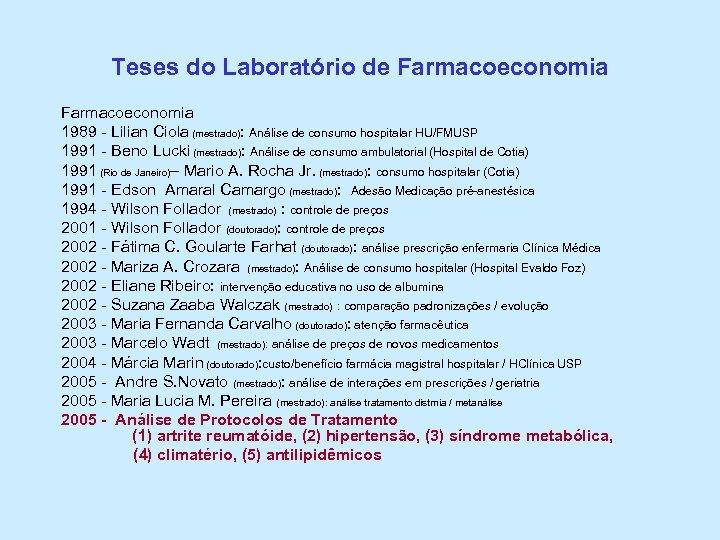 Teses do Laboratório de Farmacoeconomia 1989 - Lilian Ciola (mestrado): Análise de consumo hospitalar