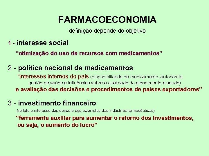 """FARMACOECONOMIA definição depende do objetivo 1 - interesse social """"otimização do uso de recursos"""