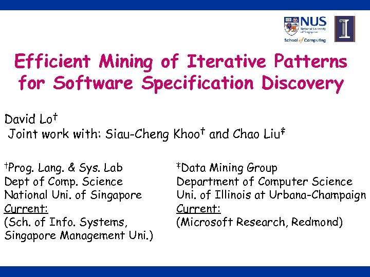 Efficient Mining of Iterative Patterns for Software Specification Discovery David Lo† Joint work with: