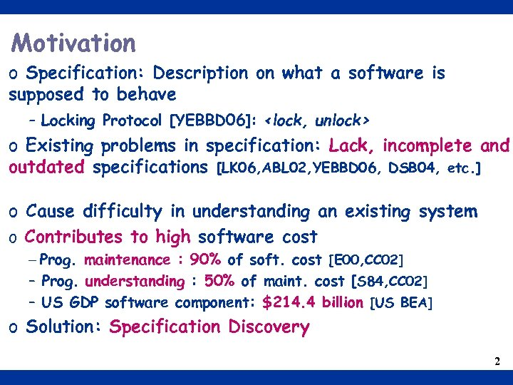 Motivation o Specification: Description on what a software is supposed to behave - Locking
